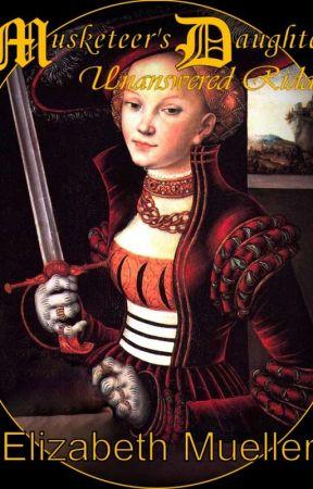 Musketeer's Daughter:Unanswered Riddle by ElizabethMueller