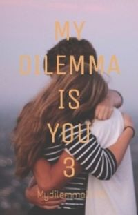 MY DILEMMA IS YOU 3 (IN REVISIONE) cover
