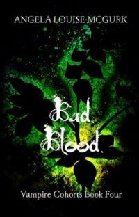 Bad Blood - Vampire Cohorts Book 4 #Wattys2015 cover