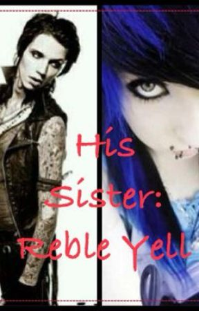 His Sister: Rebel yell. (BVB fanfic) by bummie2000