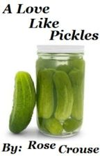 A Love like Pickles by RoseCrouse