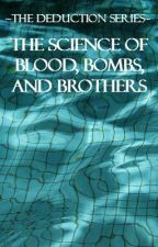 The Science of Blood, Bombs and Brothers//BOOK ONE by PeppermintxCrazy