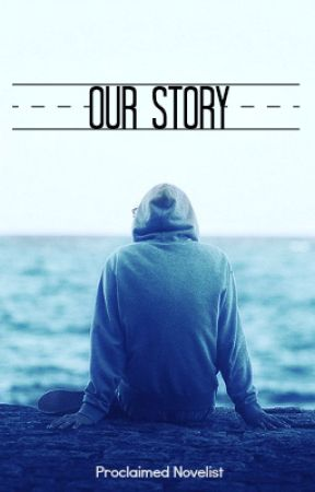 Our Story by mrproclaimednovelist