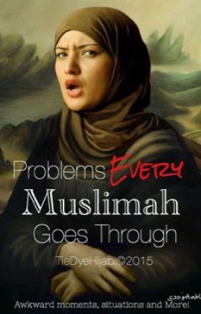 Problems Every Muslimah Goes Through by TieDyeHijabi