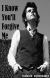 I Know You'll Forgive Me [Frerard AU] cover