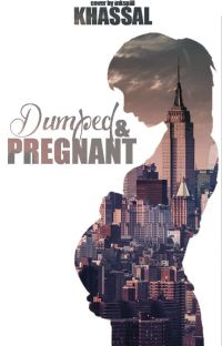 Dumped and Pregnant (#Wattys2015)completed cover