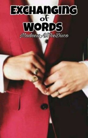 Exchanging of Words {Panic! At The Disco Fanfiction} by MadnessAtTheDisco