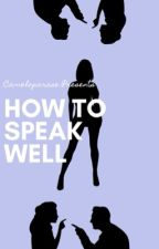 How to Speak Well (2015) by cameloparadise