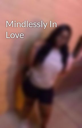 Mindlessly In Love by karlaymitch