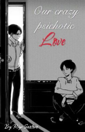 Our crazy psichotic love_Attack on titan_Yaoi 18_LevixEren Riren Ereri Erenxlevi by RiyuSaotome