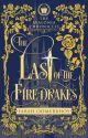 The Last of the Firedrakes [Watty Award Winner 2015] by FarahOomerbhoy