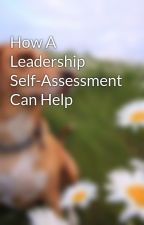 How A Leadership Self-Assessment Can Help by jumbocarl12
