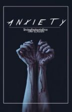 Anxiety by LivingButNotAlive