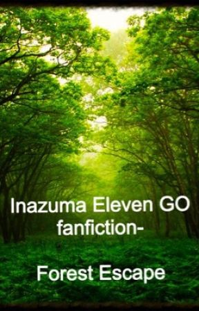 Inazuma Eleven GO fanfiction- Forest Escape by AnaPago08