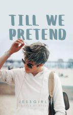 Till We Pretend by JessGirl93