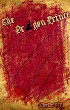 The Dragon Prince (Merlin AU) by EmzyyIrene