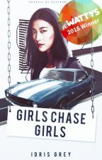 Girls Chase Girls | #1 [COMPLETE] by IdrisGrey