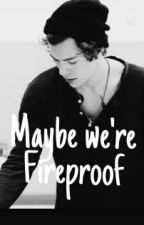 Maybe we're Fireproof by nolan1323