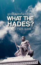 What The Hades? | A PJO Rant Book by goddessofwisdom-