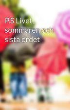 P.S Livet, sommaren och sista ordet by smulan93