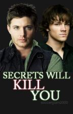 Secrets Will Kill You {Supernatural FanFic} by LetYourLanternsFly