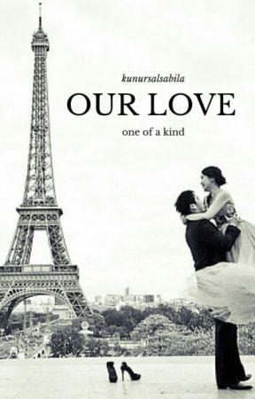 Our Love [PUBLISHED ON FICFUN] by kunursalsabila