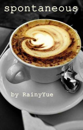 Spontaneous by RainyYue