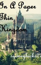 In a Paper Thin Kingdom by sydneyhicks77