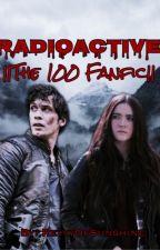 Radioactive   The 100  ✓ by ReyyyOfSunshine