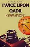 Twice Upon Qadr - A Shot At Love **EDITING**  cover