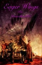 Eager Wings (Destiel) by Irontallica666