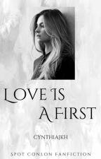 Love Is A First (Spot Conlon Fanfiction) by cyndiblack