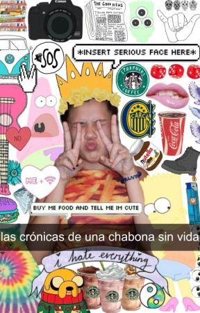 las crónicas de una chabona sin vida; yo. by xx5secondsofashxx
