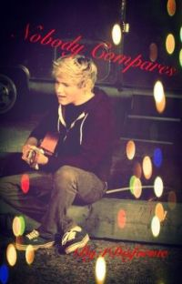 Nobody Compares (Niall Horan Fanfic) cover
