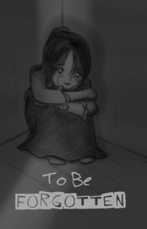 To Be Forgotten by sweetcat572