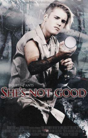 She's not good {Justin Bieber pov's}  by Injustinpants