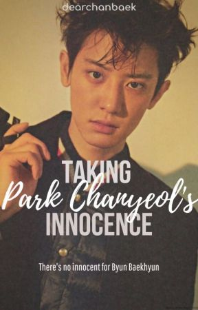 [Completed] Taking Park Chanyeol's Innocence #WATTYS2019 by dearchanbaek