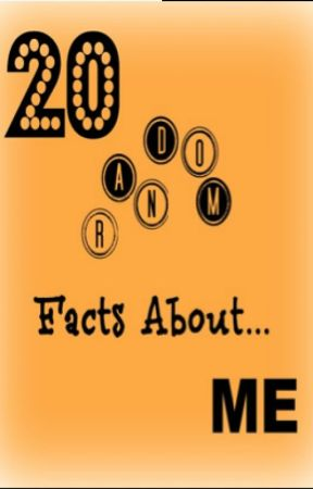 20 Facts About Me. by Emiisotherside