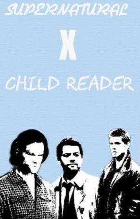Supernatural x child reader by Supernatural-13