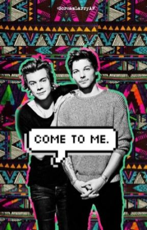 Come to me||Larry Stylinson|| by Zaayn_ismysmile