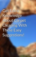 Get Extra Knowledge About Carpet Cleaning With These Easy Suggestions! by cook9men