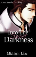 Into the Sweet Darkness - Aizen Sousuke Love Story by Midnight_Lilac