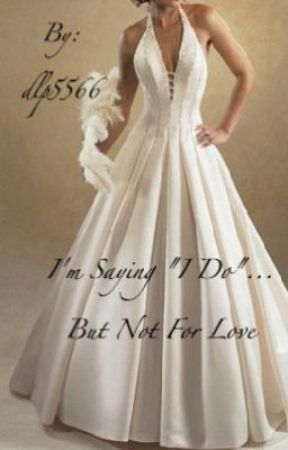 """I'm saying """"I do""""....but not for Love by dlp5566"""