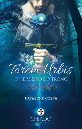 Torem Urbis - O Herdeiro do Trono by NatyOliveira6