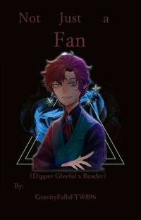 [COMPLETED] Not Just a Fan (Dipper Gleeful x Reader)  cover