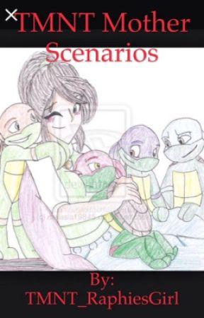 TMNT Mother Scenarios by TMNT_RaphiesGirl