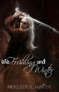 Wie Frühling und Winter (Thranduil ff) cover