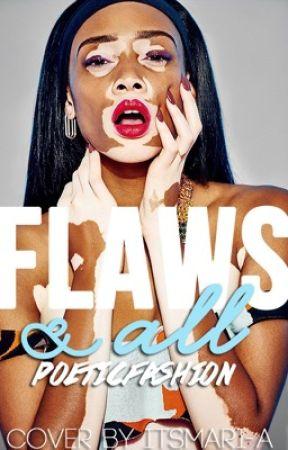 Flaws & All  by PoeticFashion