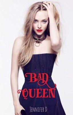 |16+| THE BAD QUEEN - JenniferD