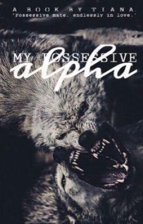 My Possessive Alpha | completed by kinktress